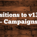 Transitions to v13COD – Campaigns