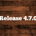 Release 4.7.0